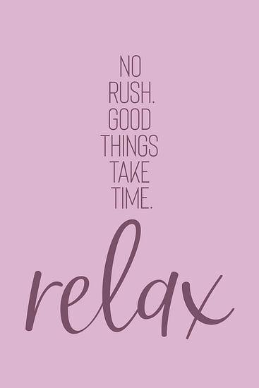 NO RUSH. GOOD THINGS TAKE TIME. RELAX. van Melanie Viola