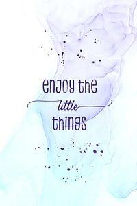 Enjoy the little things   floating colors