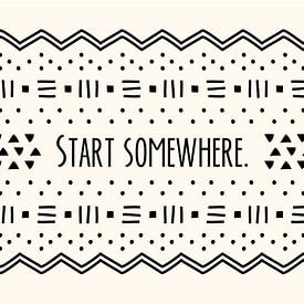 Start somewhere. von Jun-Yi Lee