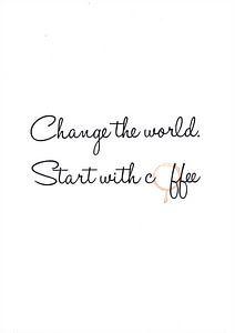 Die Welt verändern. Beginnen Sie mit Kaffee