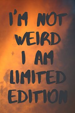 I'm not weird I am limited edition | Zitat von Claudia Maglio