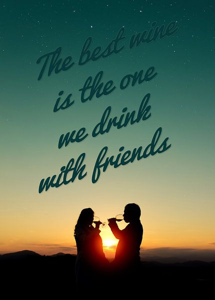 The best wine is the one we drink with friends van Sira Maela