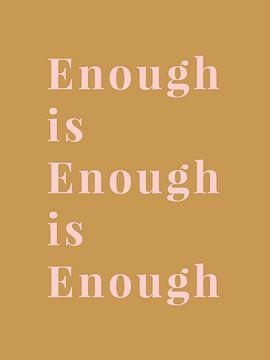 Enough is Enough is Enough van MarcoZoutmanDesign