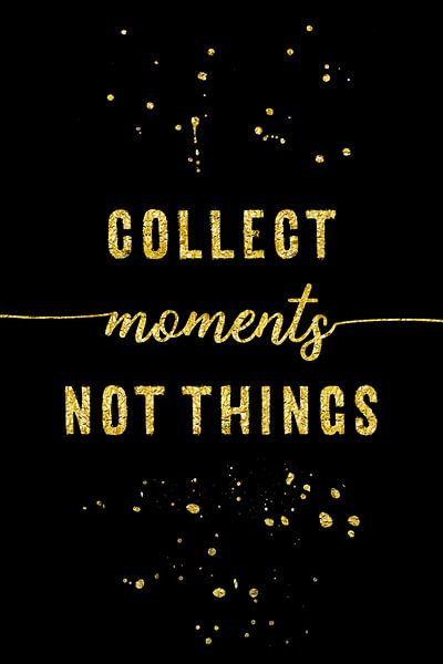 TEXT ART GOLD Collect moments not things van Melanie Viola