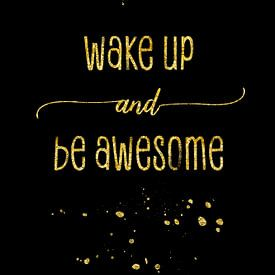 TEXT ART GOLD Wake up and be awesome von Melanie Viola
