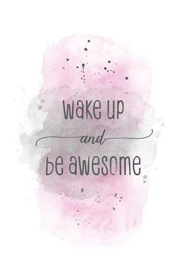 Wake up and be awesome    aquarel roze
