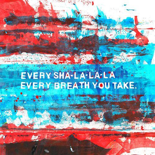 Every sha-la-la-la, every breath you take