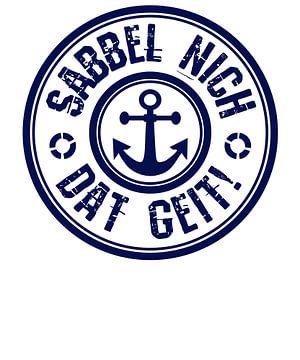 "North German North German North Sea Design ""Sabbel niet, dat geit!"" van PA Designs"