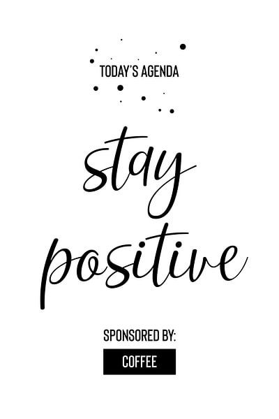 Today's Agenda STAY POSITIVE Sponsored by Coffee van Melanie Viola