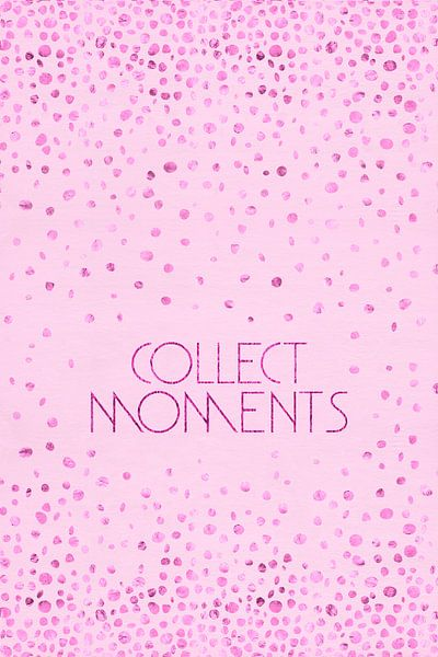 Tekst Kunst VERZAMELEN MOMENTEN | glinsterende roze  van Melanie Viola