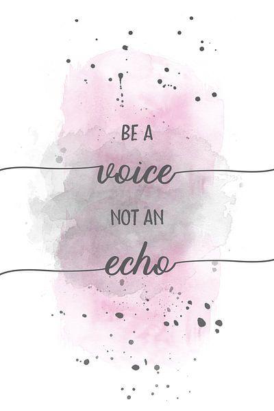 Be a voice not an echo    aquarel van Melanie Viola