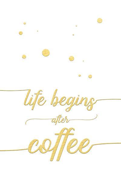 TEXT ART Life begins after coffee   wit/goud van Melanie Viola
