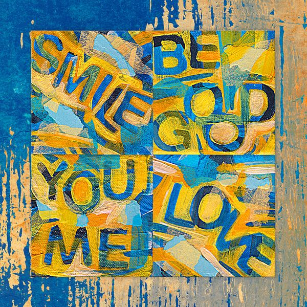 Smile, be good, you and me, love van ART Eva Maria